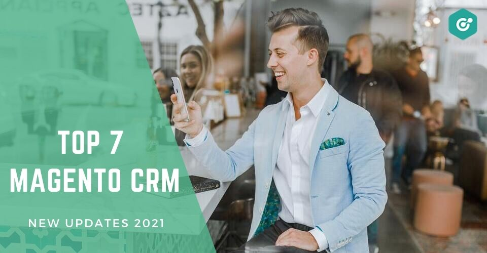 7 Magento CRM solutions for online retail - 2021 new updates