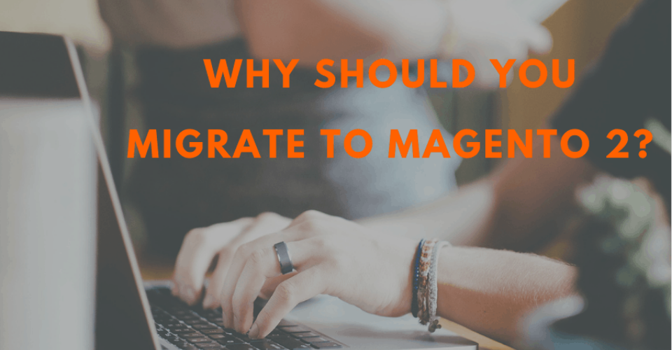 Why-should-you-migrate-to-Magento-2
