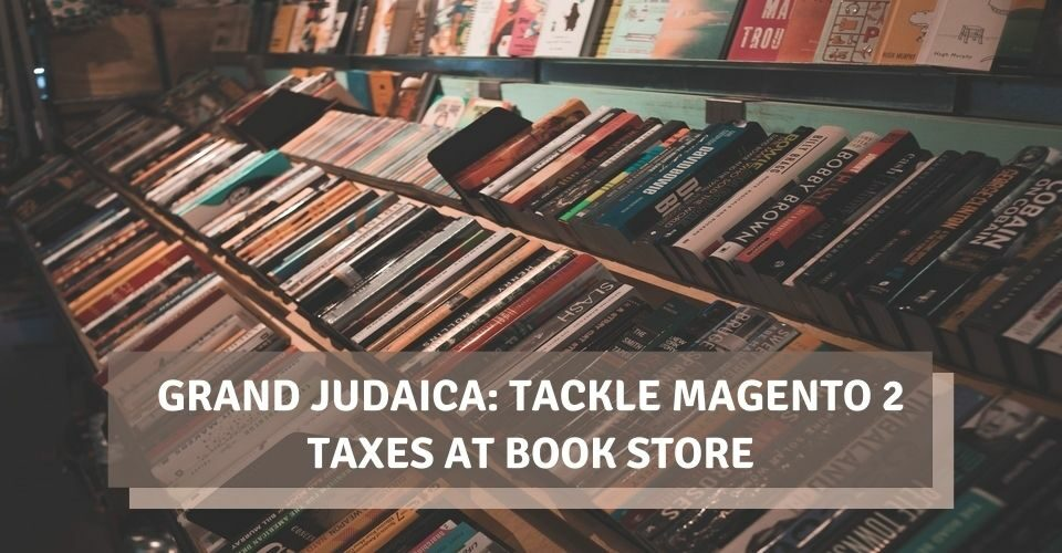 Grand Judaica: Tackle Magento 2 Taxes at Book Store