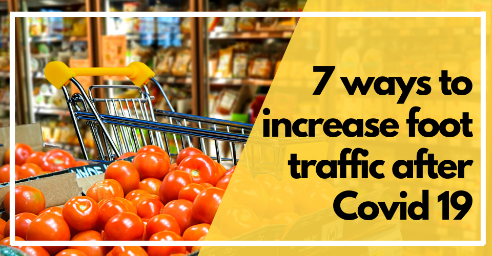 7 ways to increase foot traffic after COVID 19