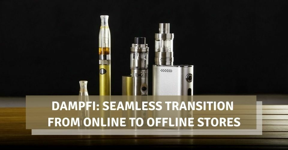 Dampfi: Seamless Transition from Online to Offline Stores