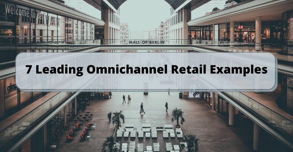 7 Leading Omnichannel Retail Examples