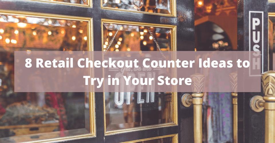 8 checkout counter ideas