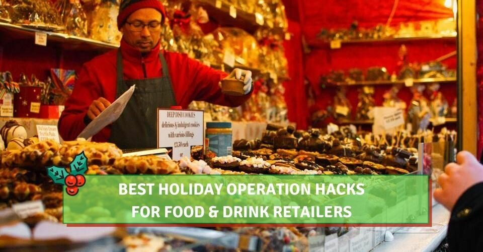 8 Best Holiday Operation Hacks For Food & Drink Retailers
