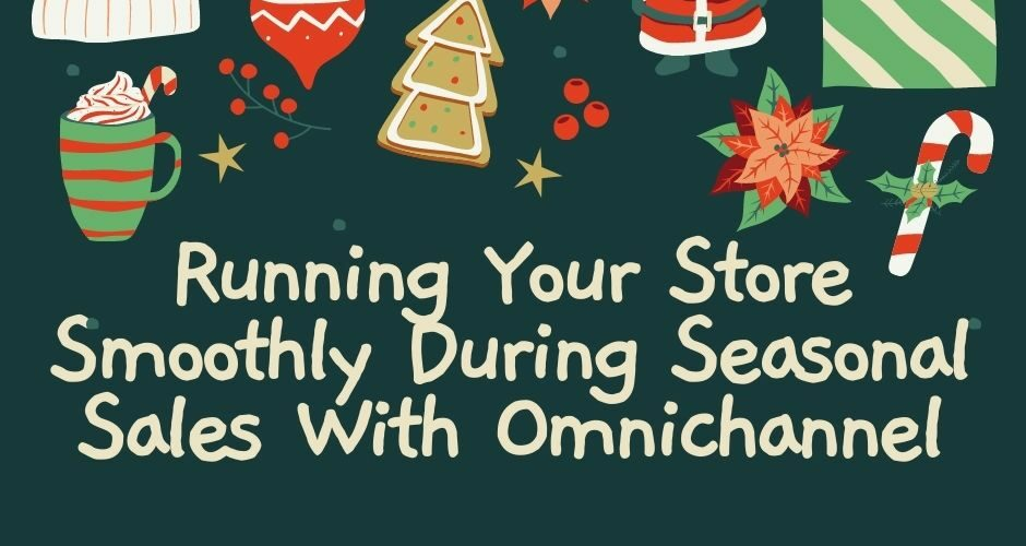 Running Your Store Smoothly During Seasonal Sales With Omnichannel