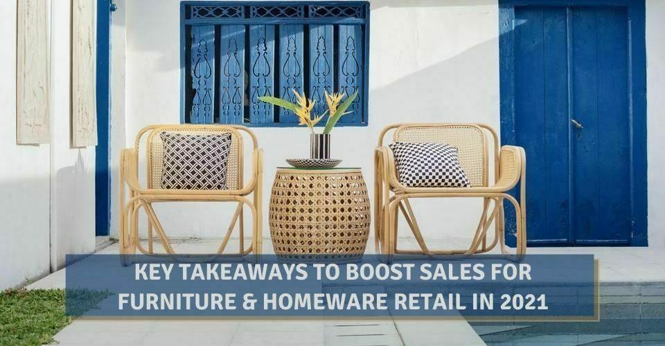 Key Takeaways To Boost Sales For Furniture & Homeware Retail In 2021