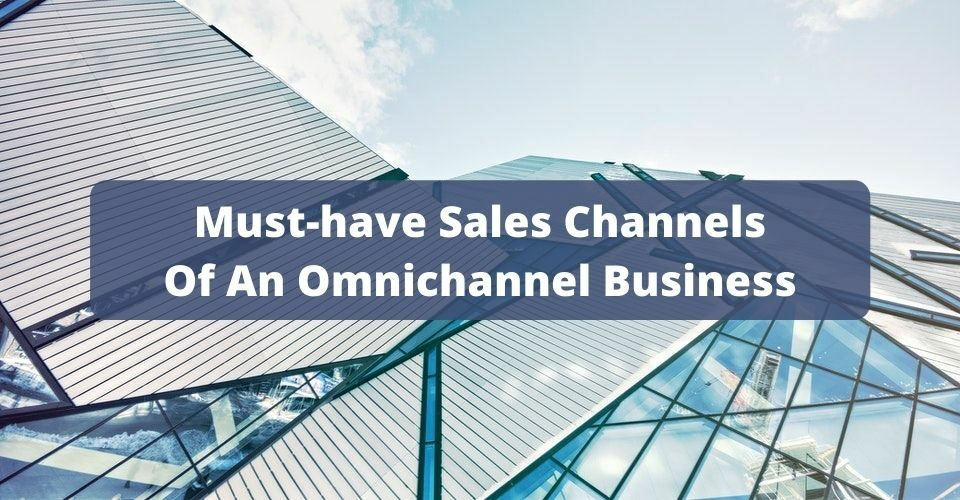 Must-have Sales Channels of An Omnichannel Business