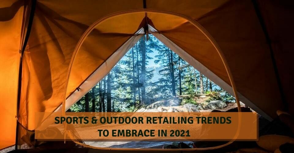 Sports & Outdoor Retailing Trends To Embrace In 2021