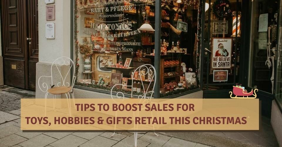 Tips To Boost Sales For Toys, Hobbies & Gifts Retail This Christmas