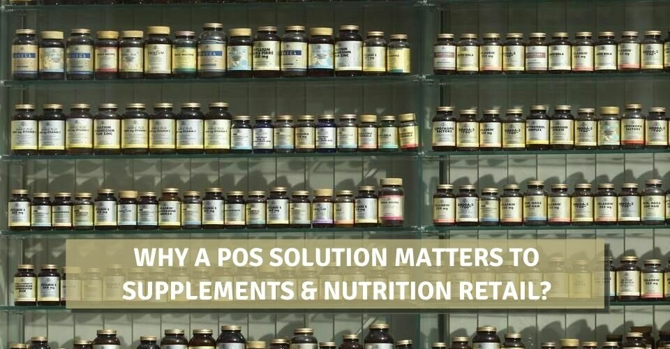 Why A POS Solution Matters To Supplements & Nutrition Retail?