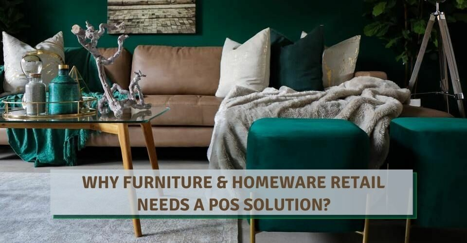 Why Furniture & Homeware Retail Needs A POS Solution?