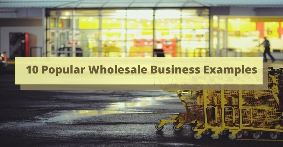10 Popular Wholesale Business Examples