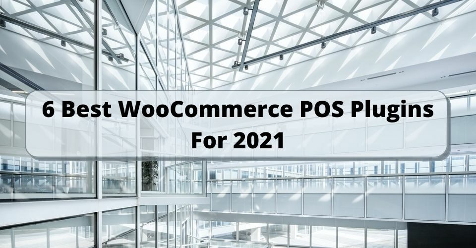6 Best WooCommerce POS Plugins For 2021