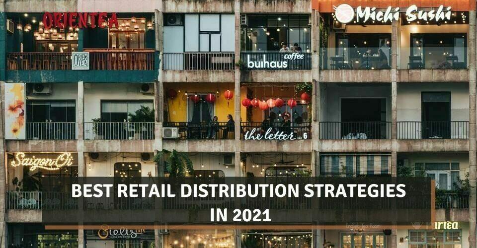 Best Retail Distribution Strategies In 2021