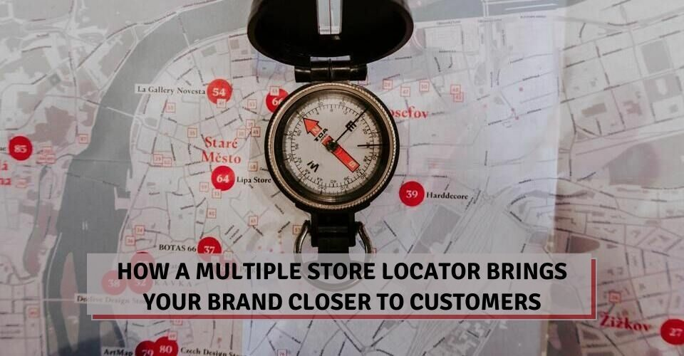 How A Multiple Store Locator Brings Your Brand Closer To Customers