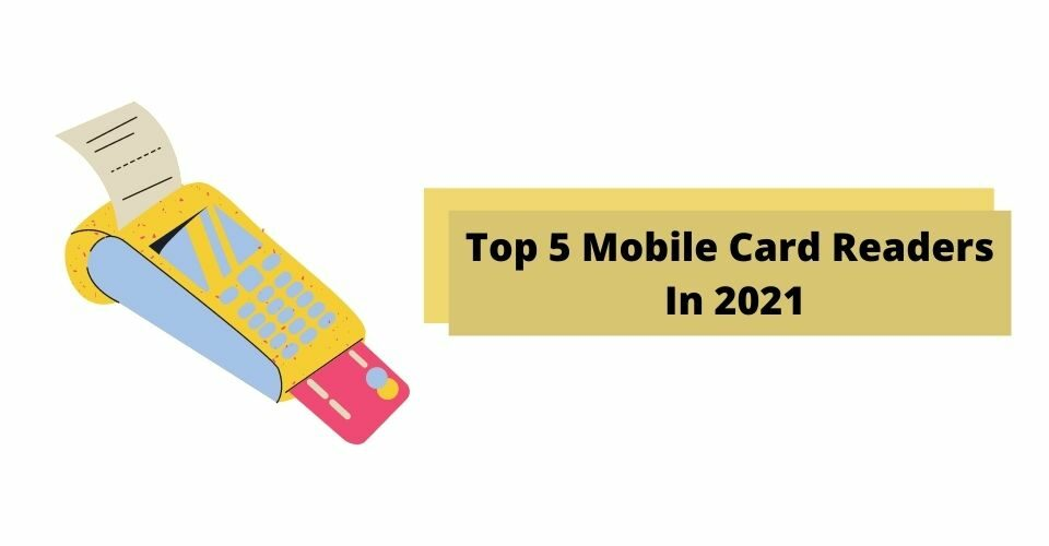 Top 5 Mobile Card Readers In 2021