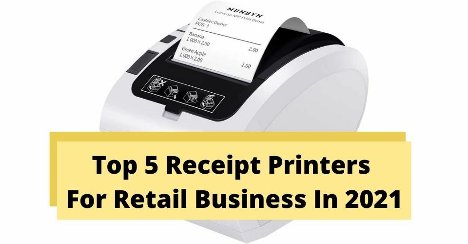 Top 5 Receipt Printers For Retail Business In 2021