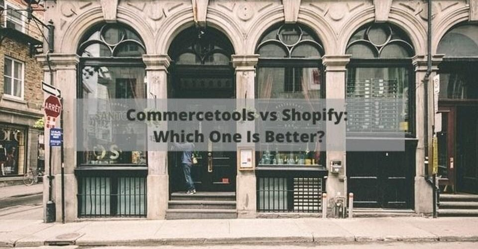 commerce tools vs Shopify: which one is better?