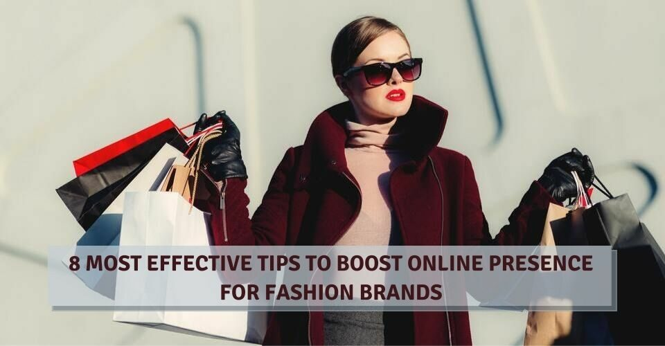 8 Most Effective Tips To Boost Online Presence For Fashion Brands