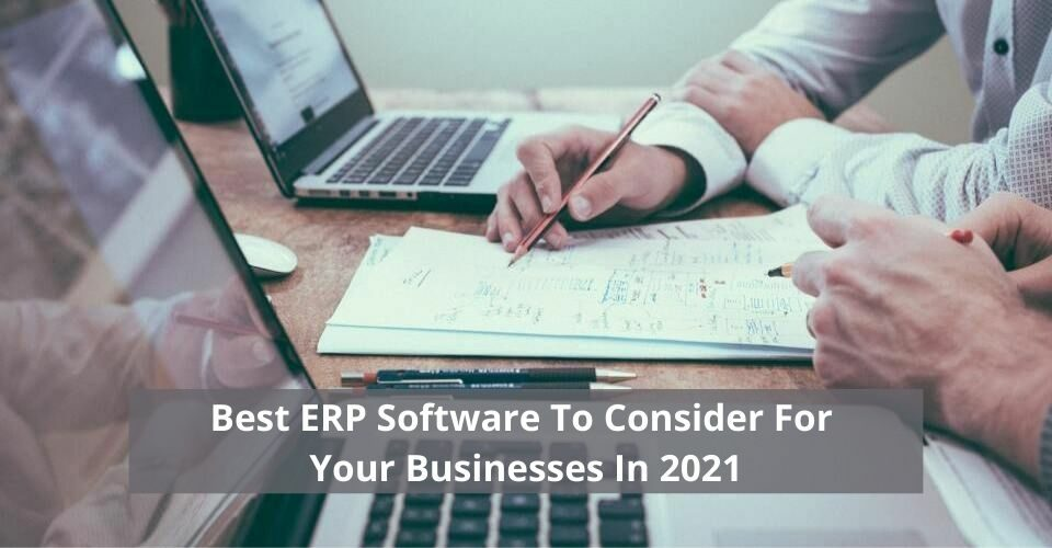 Best ERP Software To Consider For Your Businesses In 2021