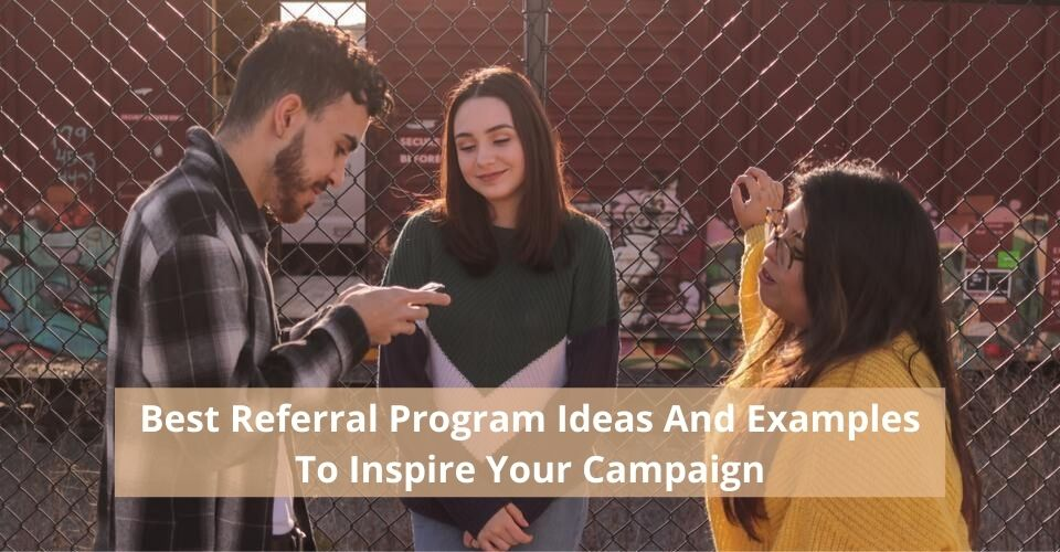 Best Referral Program Ideas And Examples To Inspire Your Campaign