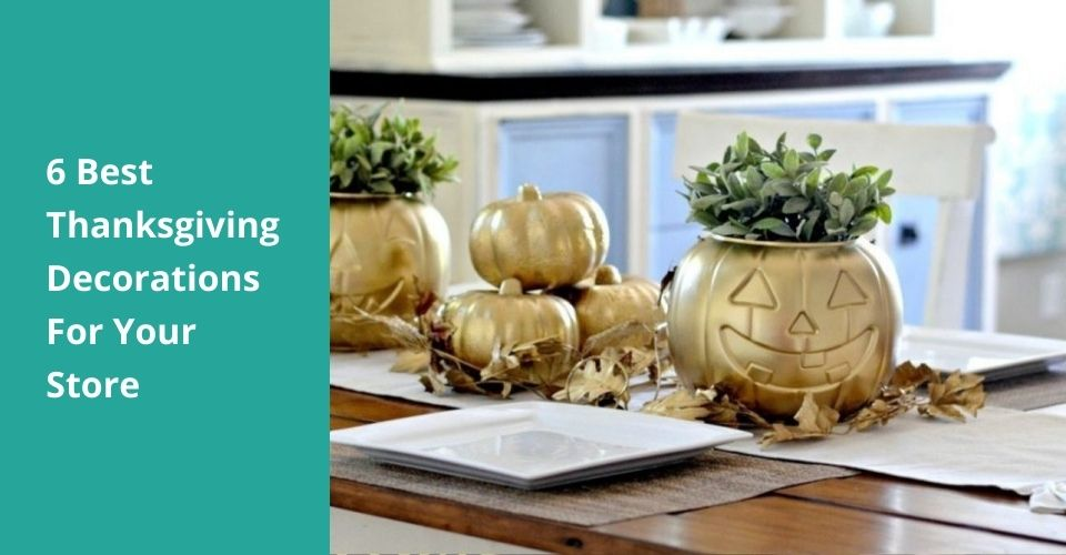 6 Best Thanksgiving Decorations For Your Store