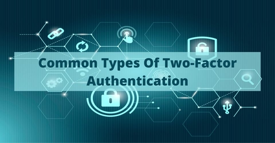 Common Types Of Two-Factor Authentication