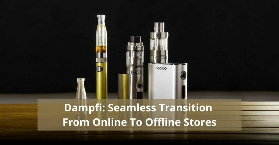 Dampfi_ Seamless Transition from Online to Offline Stores