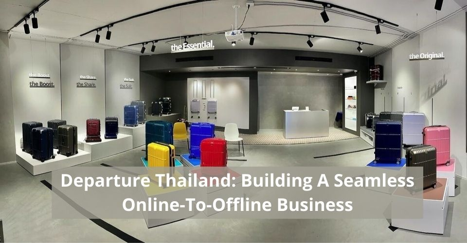 Departure Thailand: Building A Seamless Online-To-Offline Business