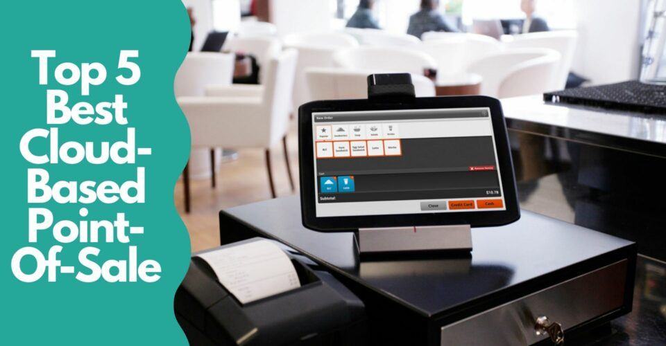 Top 5 Best Cloud-Based Point-Of-Sale Solutions