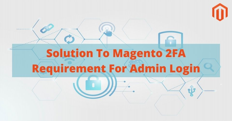 Solution To Magento 2FA Requirement For Admin Login