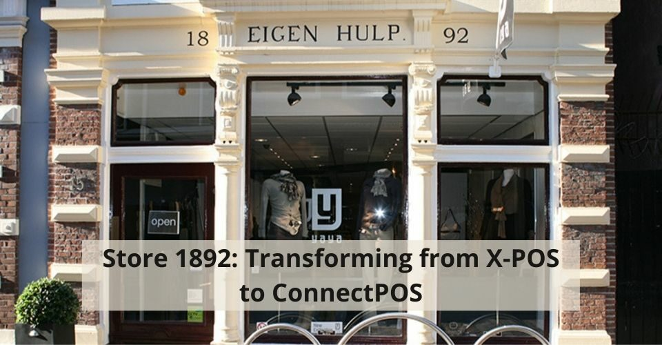 Store 1892_ Transforming from X-POS to ConnectPOS