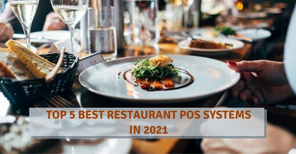 TOP 5 BEST RESTAURANT POS SYSTEMS IN 2021