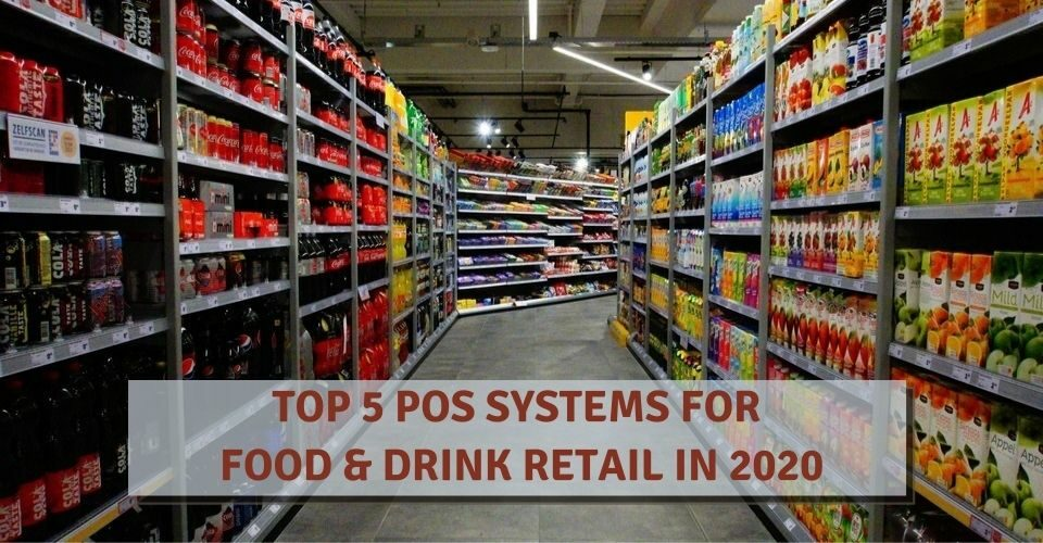 TOP 5 POS SYSTEMS FOR FOOD & DRINK RETAIL IN 2020