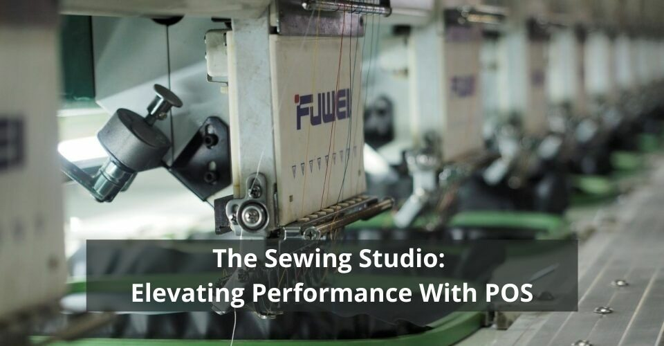 The Sewing Studio_ Elevating Performance With POS