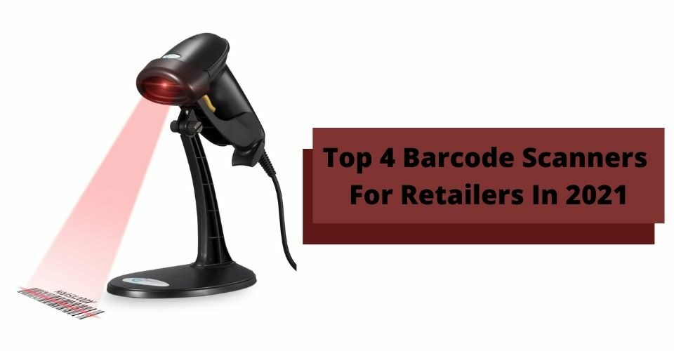 Top 4 Barcode Scanners For Retailers In 2021