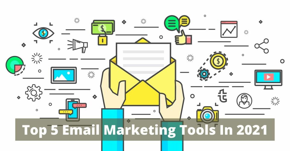 Top 5 Email Marketing Tools In 2021