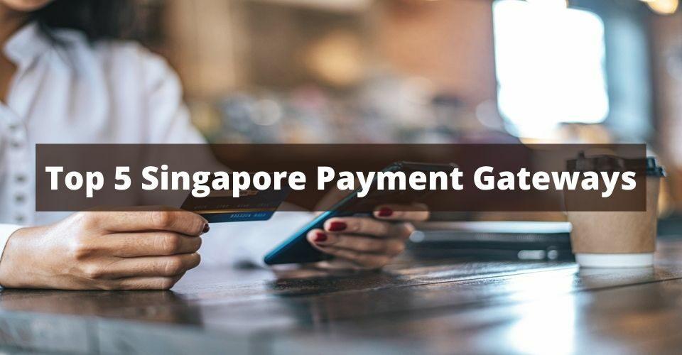 Top 5 Singapore Payment Gateways