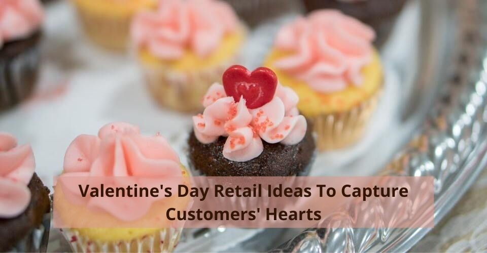 Valentine's Day Retail Ideas To Capture Customers' Hearts