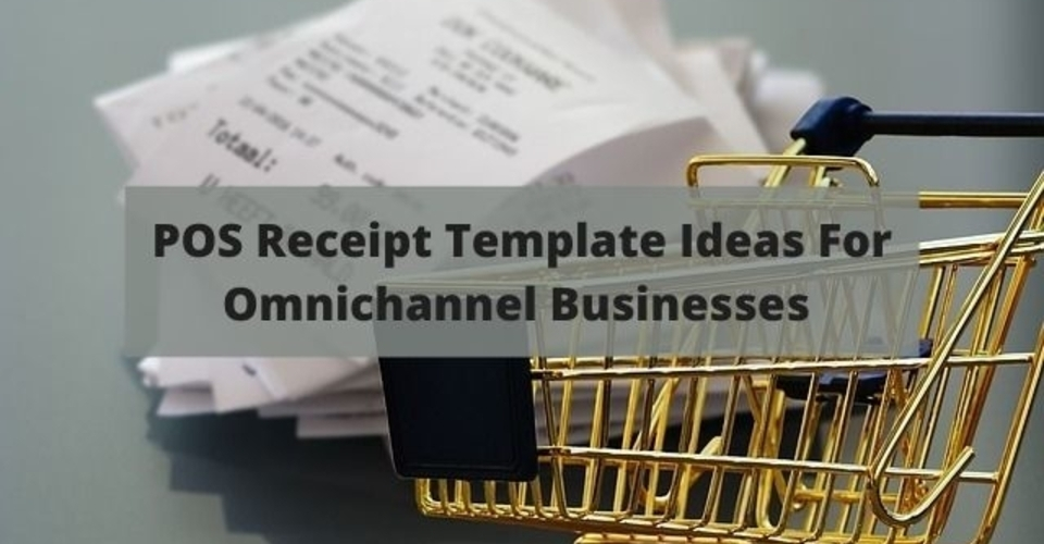 POS receipt template ideas for omnichannel businesses