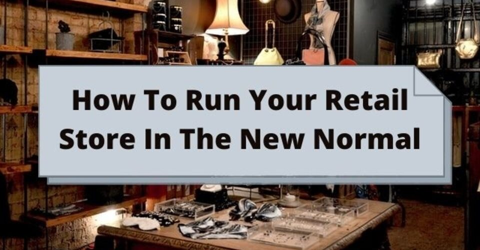 How to run your store in the new normal