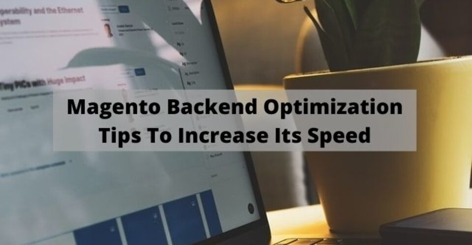 magento backend optimization