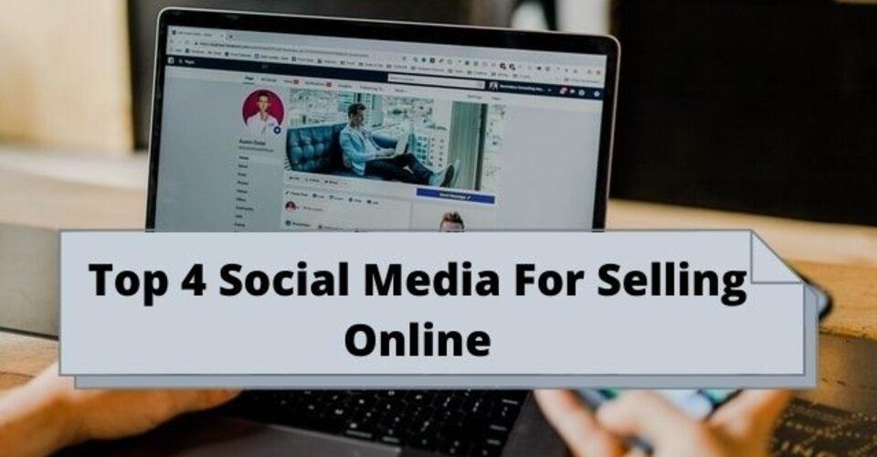 top 4 social media for selling online