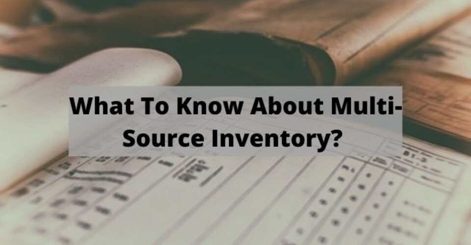 What To Know About Multi-Source Inventory?