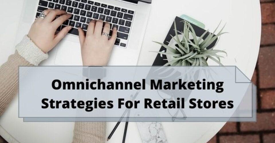 omnichannel marketing strategies for retail stores
