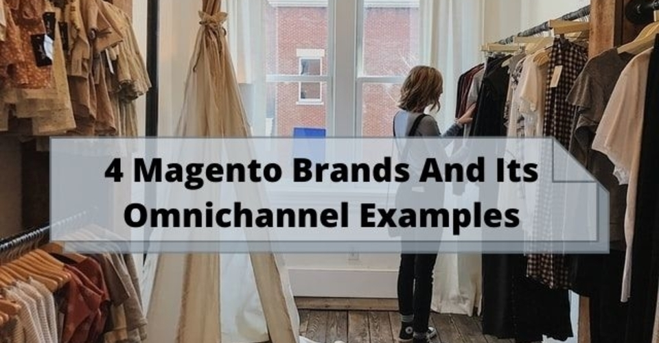 4 magento brands and its omnichannel examples