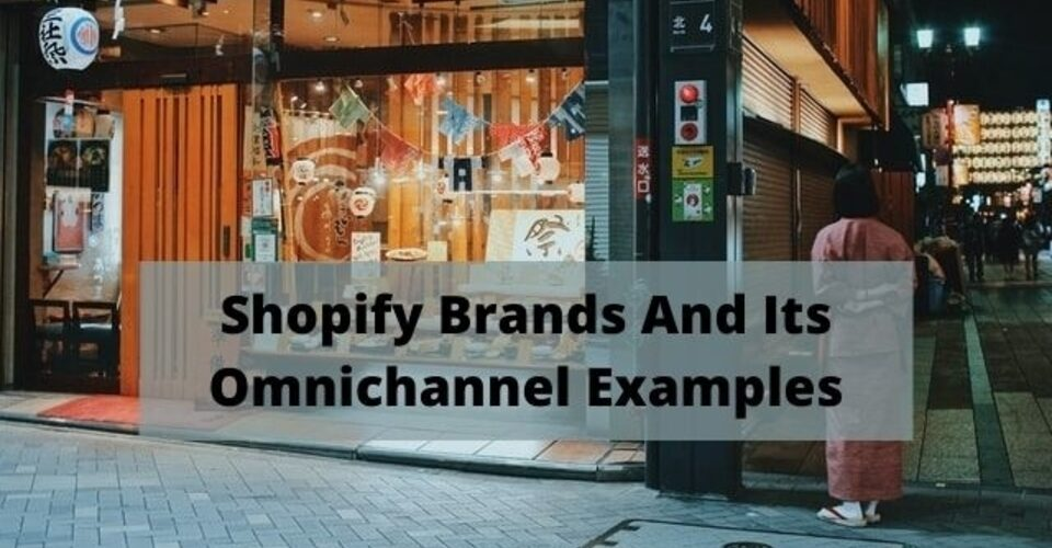 shopify brands and its omnichannel examples