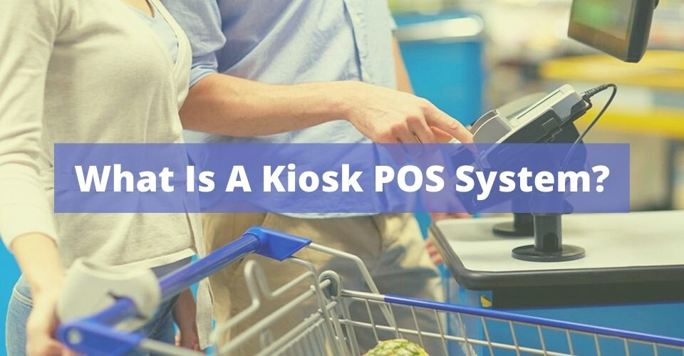 What Is A Kiosk POS System