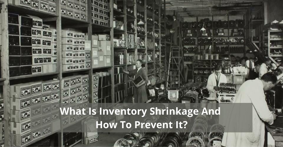 What Is Inventory Shrinkage And How To Prevent It?