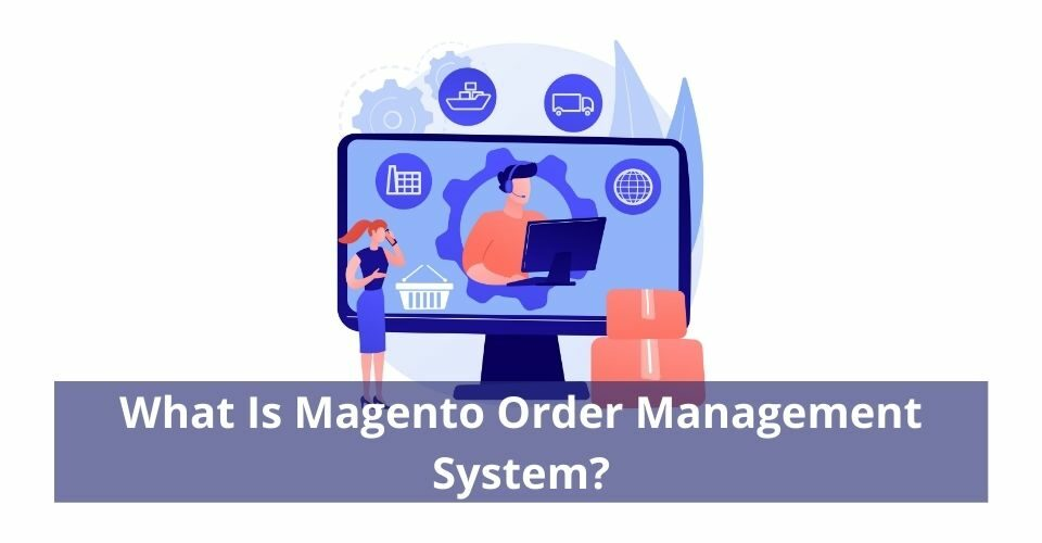 What Is Magento Order Management System
